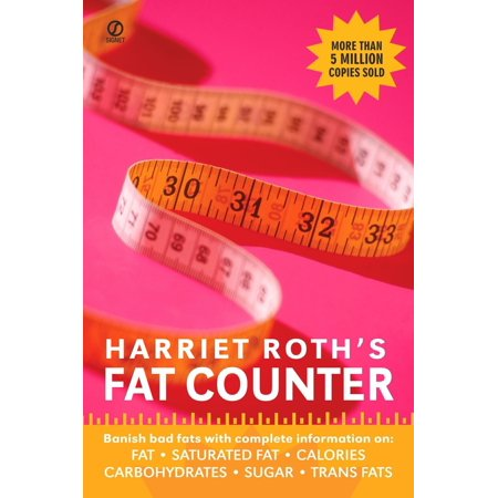 Harriet Roth's Fat Counter : Banish Bad Fats with Complete Information on: Fat, Saturated Fat, Calories, Carbohydrates, Sugar, Trans Fats