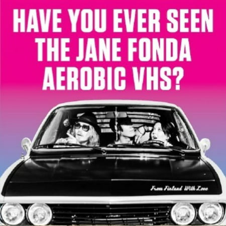 Have You Ever Seen the Jane Fonda Aerobic Vhs? - From Finland With Love - Vinyl ()