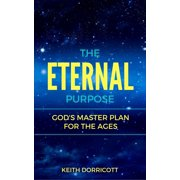 The Eternal Purpose: God's Master Plan for the Ages - eBook