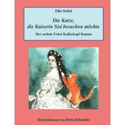 Die Katze, die Kaiserin Sisi besuchen mchte : Der sechste Fritzi Kullerkopf Roman (Paperback)