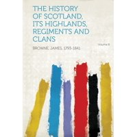 The History of Scotland, Its Highlands, Regiments and Clans Volume 8