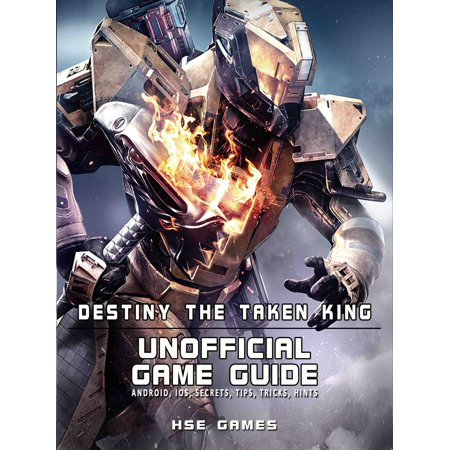 Destiny the Taken King Unofficial Game Guide Android, iOS, Secrets, Tips, Tricks, Hints - (Clash Of Kings Tips And Tricks Android)