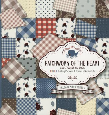 PATCHWORK OF THE HEART -ADULT COLORING BOOK: COLO