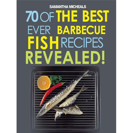 Barbecue Recipes: 70 Of The Best Ever Barbecue Fish Recipes...Revealed! -