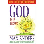 What You Need to Know about God in 12 Lessons : The What You Need to Know Study Guide Series