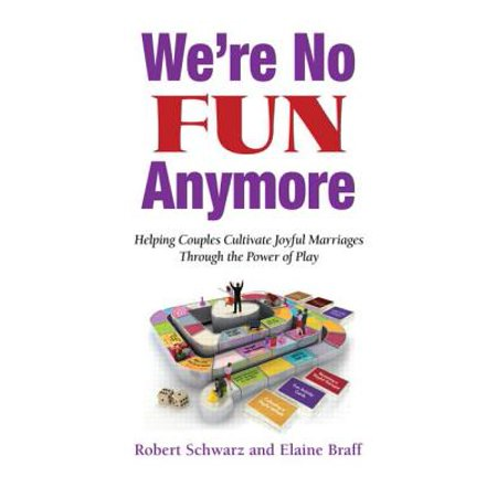 We're No Fun Anymore : Helping Couples Cultivate Joyful Marriages Through the Power of - Fun Couple