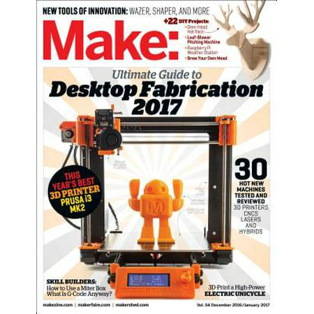 Make: Volume 54 : Desktop Fabrication Guide 2017