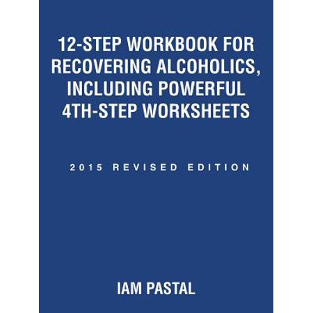 12-Step Workbook for Recovering Alcoholics, Including Powerful 4th-Step Worksheets : 2015 Revised Edition