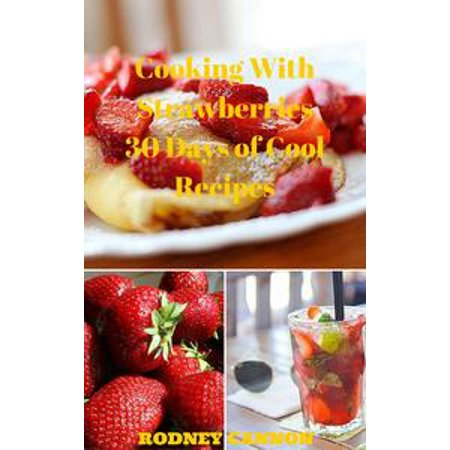 Cooking With Strawberries, 30 Days of Cool Recipes - eBook (Strawberry Mojito Recipe)
