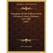 Genealogy Of The Kollock Family Of Sussex County, Delaware, 1657-1897 (1897) (Paperback)