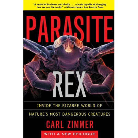 Parasite Rex (with a New Epilogue) : Inside the Bizarre World of Nature's Most Dangerous (Most Dangerous Sea Creatures Of All Time)