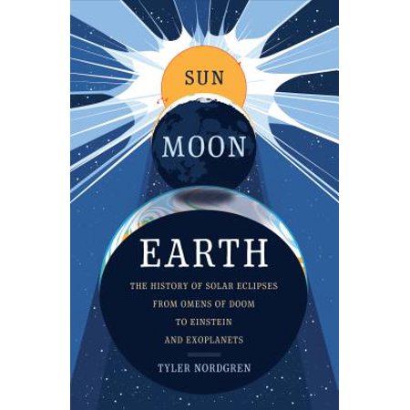 Sun Moon Earth : The History of Solar Eclipses from Omens of Doom to Einstein and