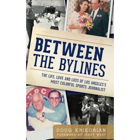 Between the Bylines : The Life, Love and Loss of Los Angeles's Most Colorful Sports (Time Difference Between Los Angeles And New Orleans)