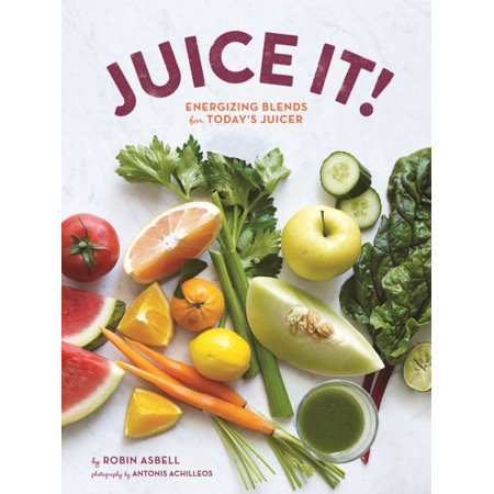 Juice It!: Energizing Blends for Today's Juicers