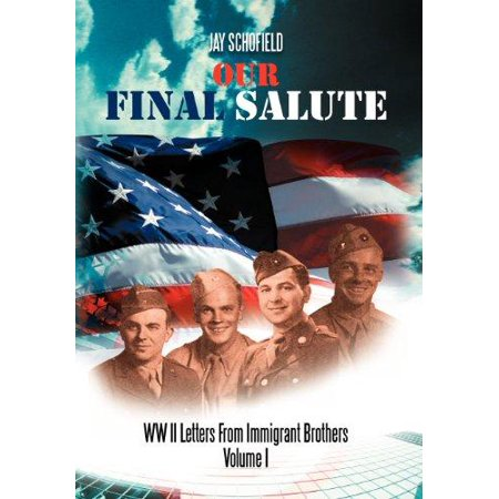 Our Final Salute  Ww Ii Letters From Immigrant Brothers Volume I
