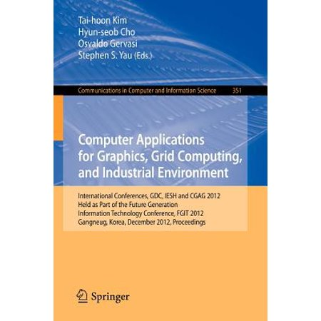 Computer Applications for Graphics, Grid Computing, and Industrial Environment : International Conferences, Gdc, Iesh and Cgag 2012, Held as Part of the Future Generation Information Technology Conference, Fgit 2012, Gangneug, Korea, December 16-19, 2012. Proceedings - Industrial Computer Parts