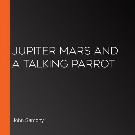 Jupiter Mars and a Talking Parrot - Audiobook