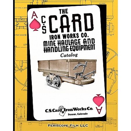 The C.S. Card Iron Works Co. Mine Haulage and Handling Equipment (Handle Catalog Number)