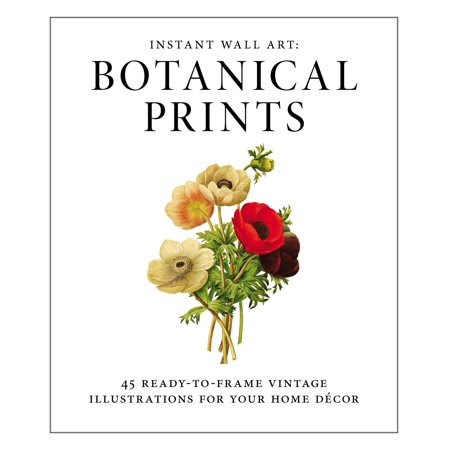 Instant Wall Art - Botanical Prints : 45 Ready-to-Frame Vintage Illustrations for Your Home Decor ()