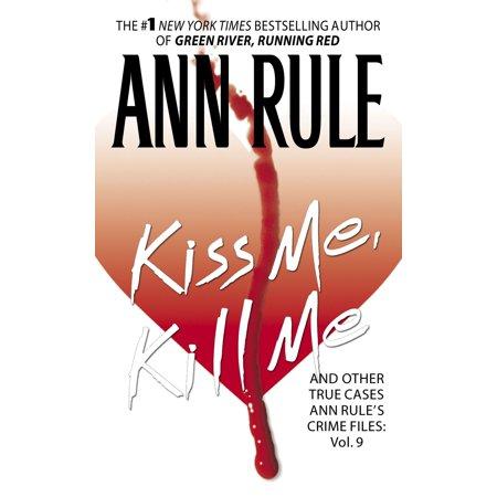 Kiss Me, Kill Me : Ann Rule's Crime Files Vol. 9 (Love Me Hate Me Kiss Me Kill Me)
