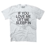 If You Love Me Let Me Sleep Funny Sayings Humorous Gift Quote T-Shirt Tee by Brisco Brands