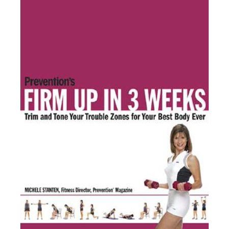 Prevention's Firm Up in 3 Weeks : Trim and Tone Your Trouble Zones for Your Best Body (Best Tricep Toning Exercises)