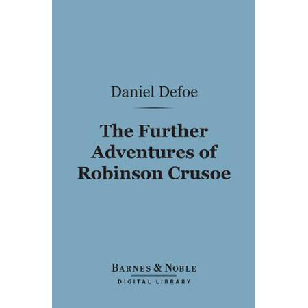 Further Adventures of Robinson Crusoe (Barnes & Noble Digital Library) - (Adventures Of Robinson Crusoe A Sailor From York)