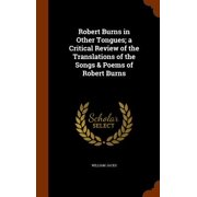 Robert Burns in Other Tongues; A Critical Review of the Translations of the Songs & Poems of Robert Burns
