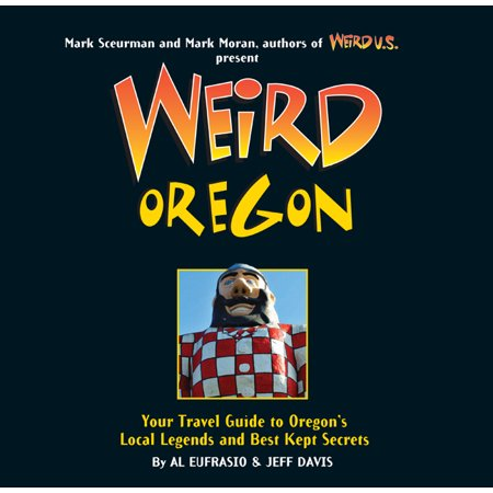 Weird Oregon : Your Travel Guide to Oregon's Local Legends and Best Kept (Best Place To Go Crabbing In Oregon)