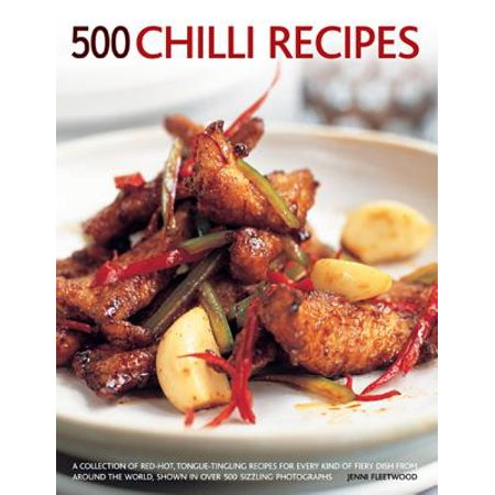 500 Chilli Recipes : A Collection of Red-Hot, Tongue-Tingling Recipes for Every Kind of Fiery Dish from Around the World, Shown in Over 500 Sizzling (All Around The World Red Hot Chili Peppers)