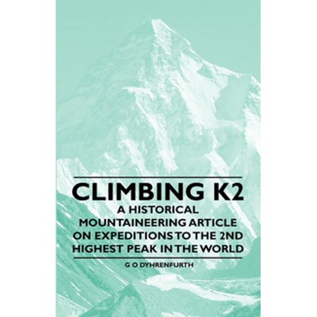 Climbing K2 - A Historical Mountaineering Article on Expeditions to the 2nd Highest Peak in the World - (Second Highest Mountain Peak In The World)