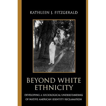 Beyond White Ethnicity : Developing a Sociological Understanding of Native American Identity