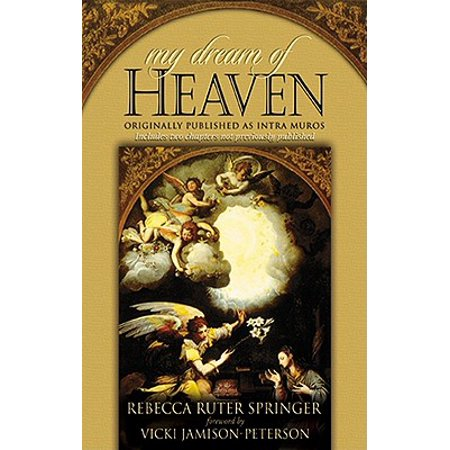 My Dream of Heaven : A Nineteenth Century Spiritual (My Dream Of Heaven By Rebecca Ruter Springer)