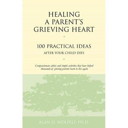 Originals Die Heart (Healing a Parent's Grieving Heart : 100 Practical Ideas After Your Child Dies)