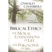 Biblical Ethics / The Moral Foundations of Life / The Philosophy of Sin : Ethical Principles for the Christian Life