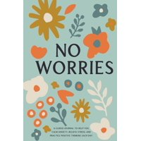 No Worries: A Guided Journal to Help You Calm Anxiety, Relieve Stress, and Practice Positive Thinking Each Day (Paperback)