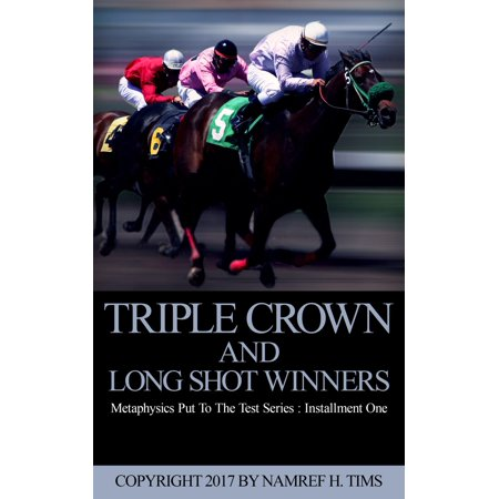 Metaphysics Put To The Test Series: Installment One Triple Crown and Long Shot Winners - eBook