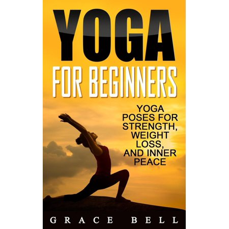 Yoga For Beginners: Yoga Poses for Strength, Weight Loss, and Inner Peace - (Payal Gidwani Yoga Tips For Weight Loss)