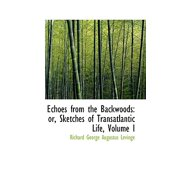 Echoes from the Backwoods : Or, Sketches of Transatlantic Life, Volume I