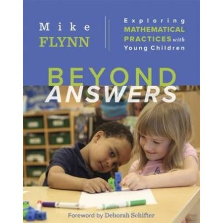 Beyond Answers  Exploring Mathematical Practices With Young Children
