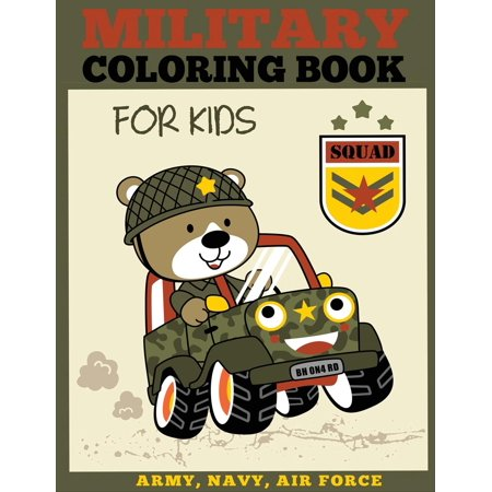 Military Coloring Books: Military Coloring Book for Kids: Army, Navy, Air Force Coloring Book for Boys and Girls (They Say That In The Air Force)