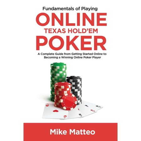 Fundamentals of Playing Online Texas Hold'em Poker: A Complete Guide from Getting Started Online to Becoming a Winning Online Poker Player (Paperback)