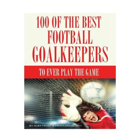 100 of the Best Football Goalkeepers to Ever Play the (Best Football Pass Plays)