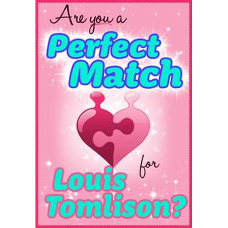 Are You a Perfect Match for Louis Tomlinson? - 100% Unofficial and Unauthorized Interactive Personality Love Trivia Quiz Game Book - eBook