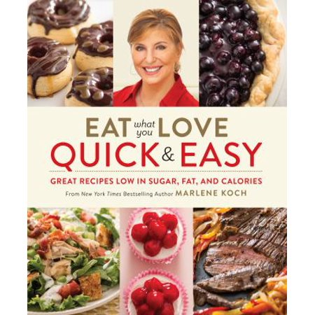 Eat What You Love  Quick   Easy  Great Recipes Low In Sugar  Fat  And Calories