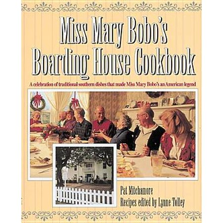 Miss Mary Bobo's Boarding House Cookbook : A Celebration of Traditional Southern Dishes That Made Miss Mary Bobo's an American