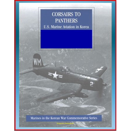 Marines in the Korean War Commemorative Series: Corsairs to Panthers - U.S. Marine Aviation in Korea - Tigercat, F4, Night-Fighter Squadrons, 1st Marine Aircraft, Bell and Sikorsky Helicopters - eBook ()
