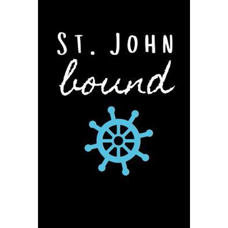 St Johns Virgin Islands - St. John Bound: Sailing Journal for Traveling to Virgin Islands (Personalized St. John Gift for Her) Paperback
