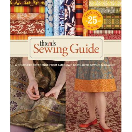 Threads Sewing Guide : A Complete Reference from Americas Best-Loved Sewing