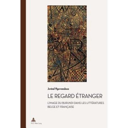 Le Regard ï¾ tranger: L'image Du Burundi Dans Les Littï¾ ratures Belge Et Franï¾ aise